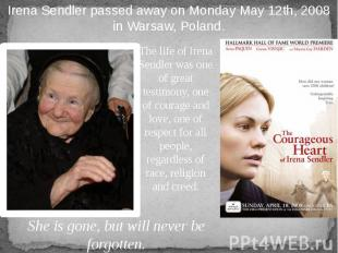 The life of Irena Sendler was one of great testimony, one of courage and love, o