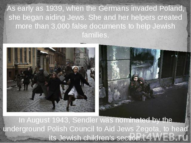 As early as 1939, when the Germans invaded Poland, she began aiding Jews. She and her helpers created more than 3,000 false documents to help Jewish families.