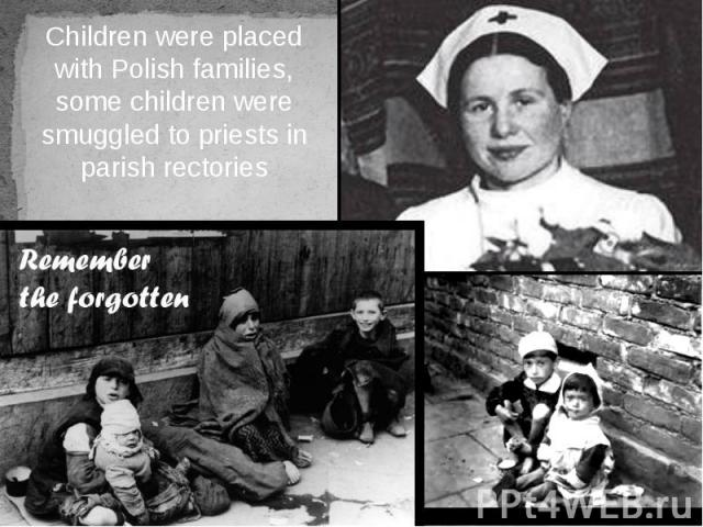 Children were placed with Polish families, some children were smuggled to priests in parish rectories