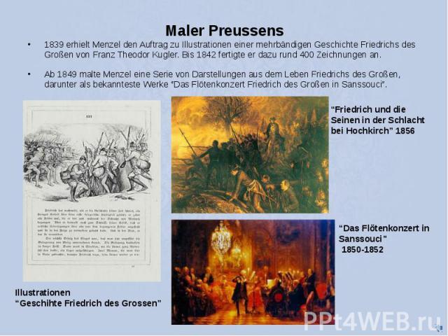 1839 erhielt Menzel den Auftrag zu Illustrationen einer mehrbändigen Geschichte Friedrichs des Großen von Franz Theodor Kugler. Bis 1842 fertigte er dazu rund 400 Zeichnungen an. 1839 erhielt Menzel den Auftrag zu Illustrationen einer mehrbändigen G…