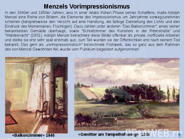 Menzels Vorimpressionismus In den 1840er und 1850er Jahren, also in einer relativ frühen Phase seines Schaffens, malte Adolph Menzel eine Reihe von Bildern, die Elemente des Impressionismus um Jahrzehnte vorwegzunehmen scheinen (beispielsweise den V…
