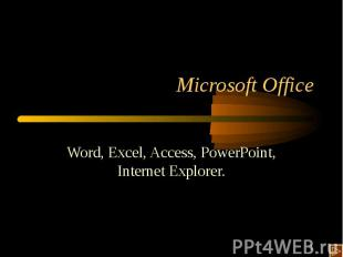 Word, Excel, Access, PowerPoint, Internet Explorer.