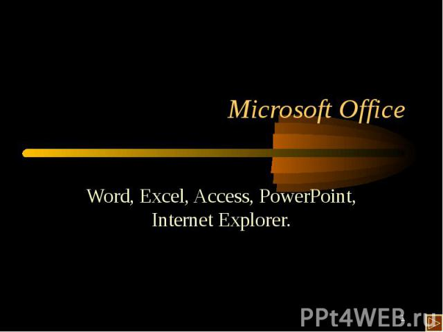 Word, Excel, Access, PowerPoint, Internet Explorer.