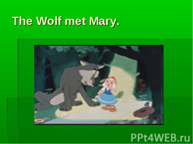 The Wolf met Mary.