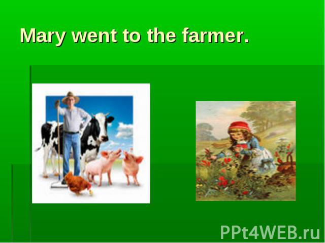 Mary went to the farmer.