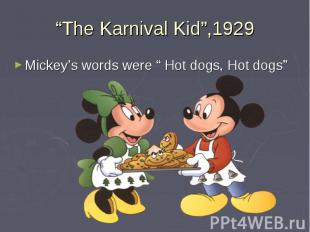"""""""The Karnival Kid"""",1929 Mickey's words were """" Hot dogs, Hot dogs"""""""