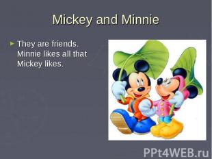 Mickey and MinnieThey are friends. Minnie likes all that Mickey likes.
