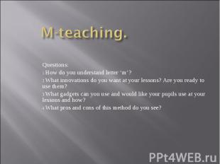 M-teaching. Questions: How do you understand letter 'm'? What innovations do you