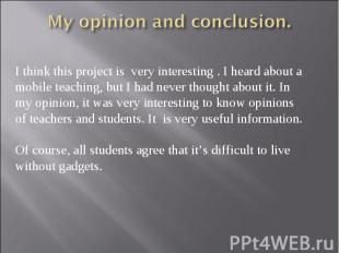 My opinion and conclusion. I think this project is very interesting . I heard ab
