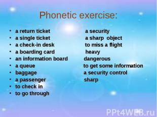 Phonetic exercise:a return ticket a security a single ticket a sharp object a ch