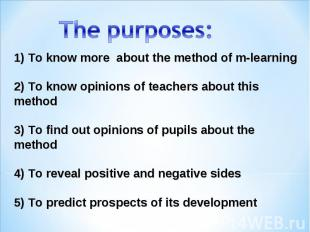 The purposes: 1) To know more about themethod ofm-learning 2) To know opinion