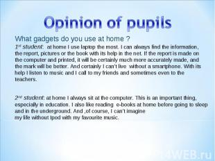 Opinion of pupils What gadgets do you use at home ? 1st student: athome I use