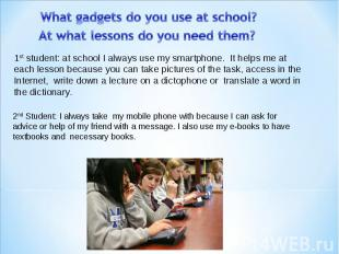 Whatgadgetsdo you use atschool? At what lessons do you need them? 1st studen