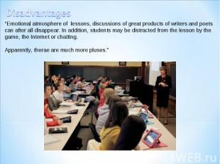 """Disadvantages """"Emotional atmosphere of lessons, discussions of great products of"""