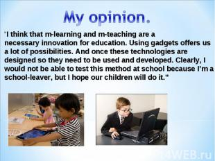 """My opinion. """"I think thatm-learning and m-teachingare a necessaryinnovationf"""