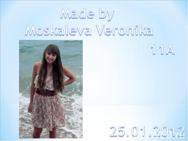 Made by Moskaleva Veronika 25.01.2012