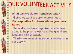 OUR VOLUNTEER ACTIVITY What can we do for homeless cats? Firstly, we want to app