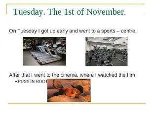 Tuesday. The 1st of November. On Tuesday I got up early and went to a sports – c
