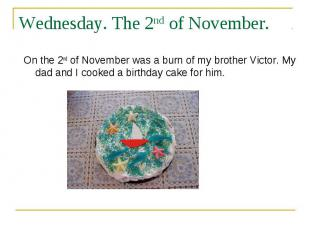 Wednesday. The 2nd of November. On the 2nd of November was a burn of my brother