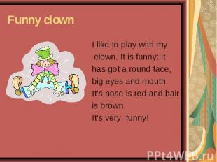Funny clown I like to play with my clown. It is funny: it has got a round face,