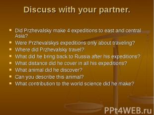 Discuss with your partner. Did Przhevalsky make 4 expeditions to east and centra