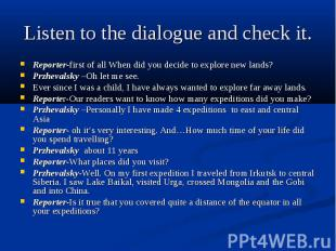 Listen to the dialogue and check it. Reporter-first of all When did you decide t