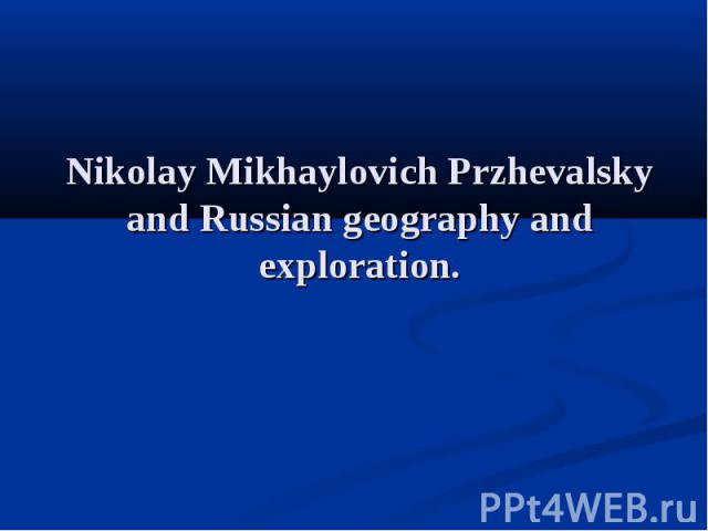 Nikolay Mikhaylovich Przhevalsky and Russian geography and exploration