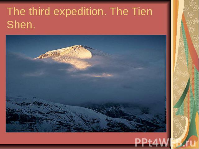 The third expedition. The Tien Shen.