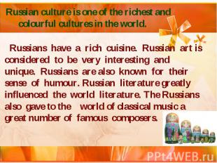 Russian culture is one of the richest and colourful cultures in the world. Russi