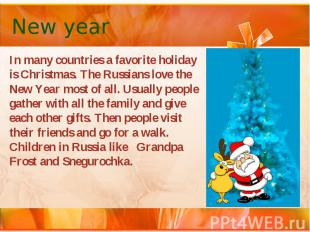 New year In many countries a favorite holiday is Christmas. The Russians love th