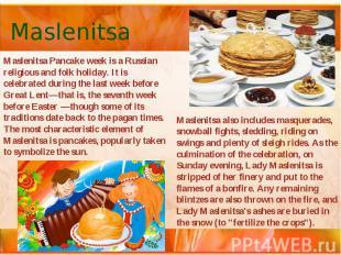 Maslenitsa Maslenitsa Pancake week is a Russian religious and folk holiday. It i
