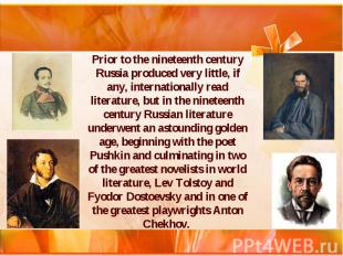 Prior to the nineteenth century Russia produced very little, if any, internation
