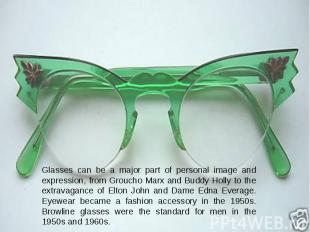 Glasses can be a major part of personal image and expression, from Groucho Marx