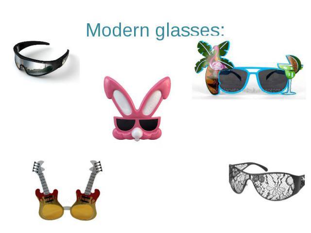 Modern glasses: