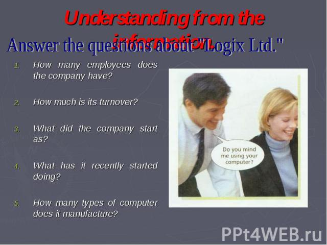 Understanding from the information. Answer the questions about
