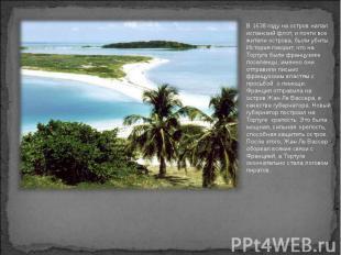 В 1638 году на остров напал испанский флот, и почти все жители острова, были уби