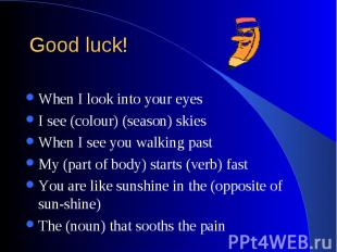 Good luck! When I look into your eyes I see (colour) (season) skies When I see y