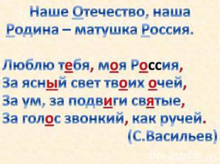 Наше Отечество, наша Родина – матушка Россия. Люблю тебя, моя Россия, За ясный с