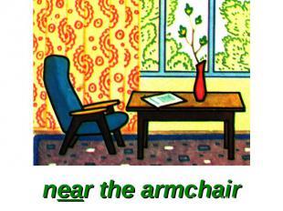 near the armchair