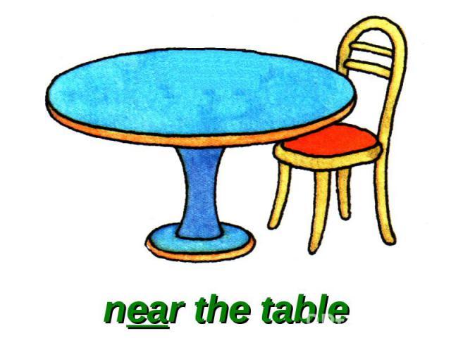 near the table