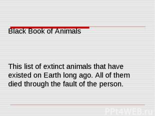 Black Book of Animals This list of extinct animals that have existed on Earth lo