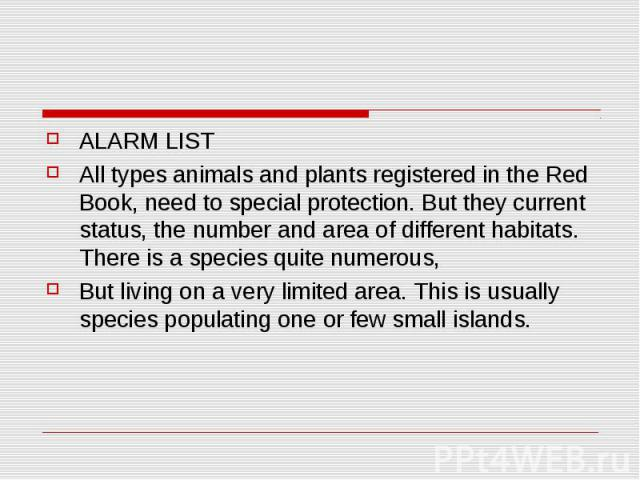 ALARM LIST All types animals and plants registered in the Red Book, need to special protection. But they current status, the number and area of different habitats. There is a species quite numerous, But living on a very limited area. This is usually…