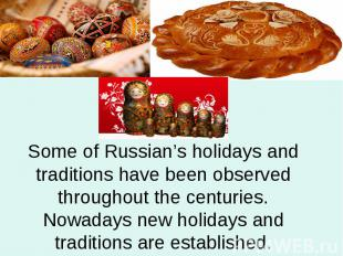 Some of Russian's holidays and traditions have been observed throughout the cent
