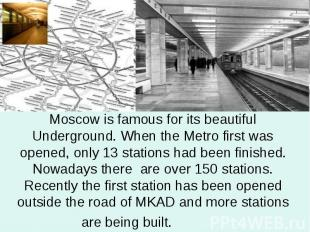 Moscow is famous for its beautiful Underground. When the Metro first was opened,