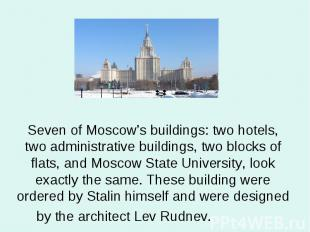 Seven of Moscow's buildings: two hotels, two administrative buildings, two block