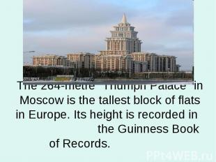 "The 264-metre ""Triumph Palace"" in Moscow is the tallest block of flats in Europe"