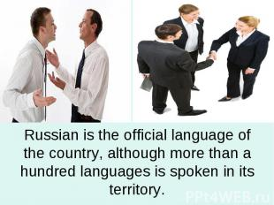 Russian is the official language of the country, although more than a hundred la