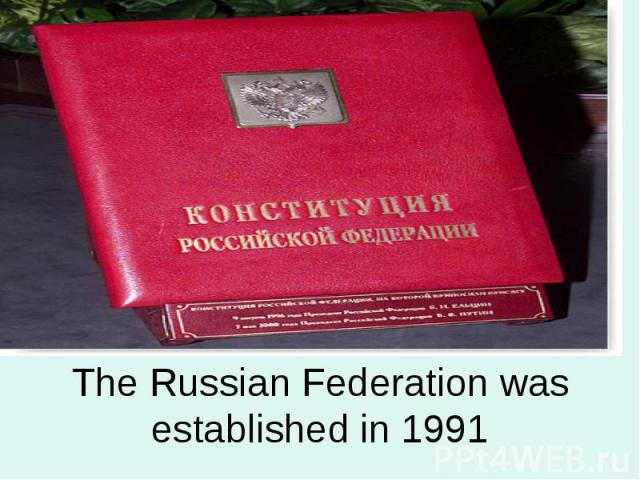 The Russian Federation was established in 1991