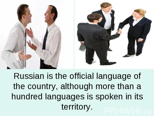Russian is the official language of the country, although more than a hundred languages is spoken in its territory.