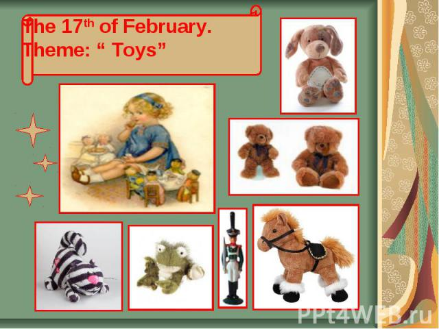 "The 17th of February. Theme: "" Toys"""